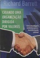 Livro Criando Uma Organização Dirigida por Valores Autor Richard Barrett (2009) [usado]