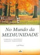 Livro no Mundo da Mediunidade Autor Carlos A. Baccellie Odilon Fernandes (2006) [usado]