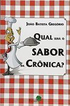 Livro Qual Será o Sabor da Crônica? Autor João Batista Gregório (2010) [usado]