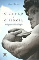Livro o Cetro e o Pincel-a Vingança de Michelangelo Autor Gilson Barreto (2014) [usado]