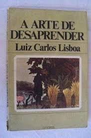 Livro a Arte de Desaprender Autor Luiz Carlos Lisboa (1981) [usado]