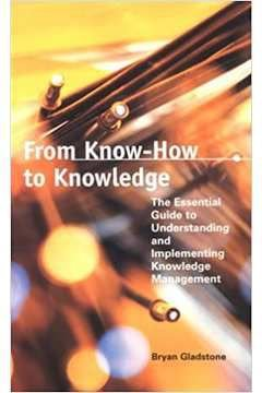 Livro From Know-how To Knowledge: The Essential Guide To Understanding... Autor Bryan Gladstone (2000) [usado]
