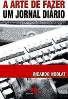 Livro a Arte de Fazer um Jornal Diário Autor Ricardo Noblat (2003) [usado]