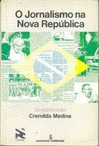 Livro o Jornalismo na Nova República Autor Cremilda Medina ( Org. ) (1987) [usado]