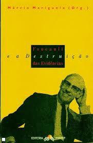 Livro Foucault e a Destruição das Evidências Autor Márcio Mariguela ( Org. ) (1989) [usado]