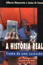 Livro a História Real. Trama de Uma Sucessão Autor Gilberto Dimenstein, Josias de Souza (1994) [usado]
