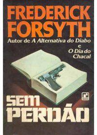 Livro sem Perdão Autor Frederick Forsyth (1982) [usado]