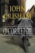 Livro o Corretor Autor John Grisham (2005) [usado]