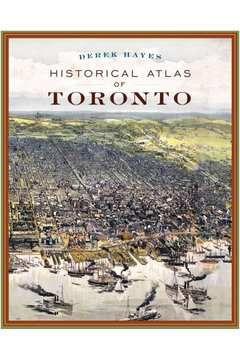 Livro Historical Atlas Of Toronto Autor Derek Hayes (2009) [usado]