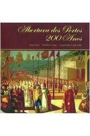 Livro Abertura dos Portos 200 Anos Autor Jorge Couto, Francisco Viana e Outro (2008) [usado]