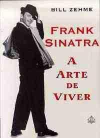 Livro Frank Sinatra: a Arte de Viver Autor Bill Zehme (1998) [usado]