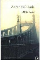 Livro a Tranquilidade Autor Attila Bartis (2012) [usado]