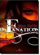 Livro os Fanáticos Autor Max Gallo (2010) [usado]
