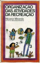 Livro Organização das Atividades da Recreação Autor Nicanor Miranda (1984) [usado]