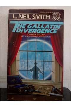 Livro The Gallatin Divergence Autor L. Neil Smith (1985) [usado]