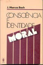 Livro Consciência e Identidade Moral Autor J. Marcos Bach (1985) [usado]