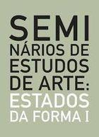 Livro Seminários de Estudos de Arte: Estados da Forma I Autor Sandra Leandro ( Coord. ), Vários Autores (2007) [usado]