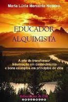Livro Educador Alquimista Autor Maria Lúcia Mercante Naddeo (2005) [usado]