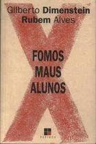 Livro Fomos Maus Alunos Autor Gilberto Dimenstein e Rubem Alves (2003) [usado]