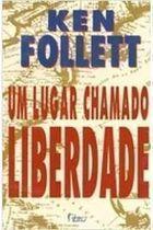 Livro um Lugar Chamado Liberdade Autor Ken Follet (1996) [usado]