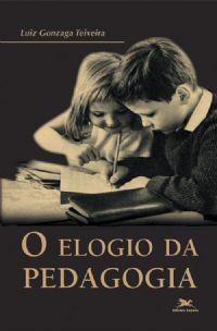 Livro o Elogio da Pedagogia Autor Luiz Gonzaga Teixeira (2001) [usado]