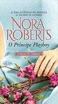Livro o Príncipe Playboy Autor Nora Roberts (2013) [usado]