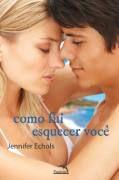 Livro Como Fui Esquecer Você Autor Jennifer Echols (2011) [usado]