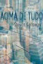Livro Acima de Tudo Autor Steven Galloway (2011) [usado]