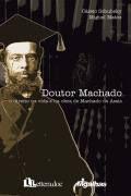 Livro Doutor Machado Autor Cássio Schubsky e Miguel Matos (2008) [usado]