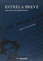 Livro Estrela Breve - Lupe Cotrim: Uma Biografia Literária Autor Leila V. B. Gouvea (2012) [usado]