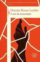 Livro a Arte da Ressurreição Autor Hernán Rivera Letelier (2012) [usado]