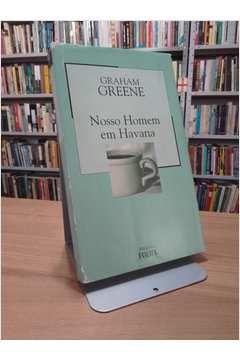 Livro Nosso Homem em Havana Autor Graham Greene (2003) [usado]