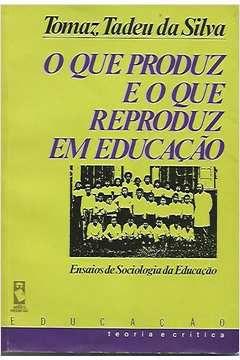 Livro o que Produz e o que Reproduz em Educação: Ensaio de Sociologia... Autor Tomaz Tadeu da Silva (1989) [usado]