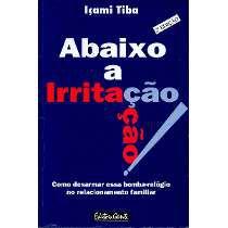 Livro Abaixo a Irritação! Autor Içami Tiba (1995) [usado]
