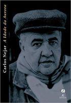 Livro a Idade da Aurora (obra Poética Ii) Autor Carlos Nejar (2002) [usado]
