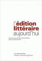 Livro Lédition Littéraire Aujourd Hui Autor Olivier Bessard_banquy (2006) [usado]