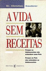 Livro a Vida sem Receitas Autor Dr. Christian Gauderer (1994) [usado]