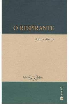 Livro o Respirante Autor Heron Moura (2006) [usado]