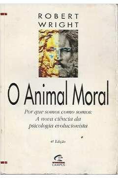 Livro o Animal Moral: por que Somos Como Somos: a Nova Ciência Da... Autor Robert Wright (1996) [usado]