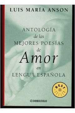Livro Antologia de Las Mejores Poesias de Amor En Lengua Espanhola Autor Luis María Anson ( Org.) (2005) [usado]