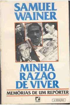 Livro Minha Razão de Viver: Memórias de um Repórter Autor Samuel Wainer (1988) [usado]