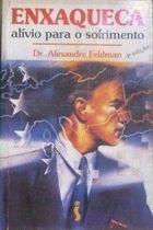 Livro Enxaqueca: Alívio para o Sofrimento Autor Dr. Alexandre Feldman (1994) [usado]