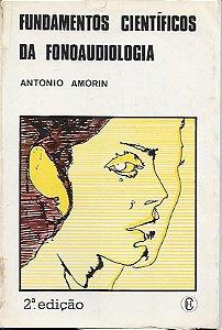 Livro Fundamentos Científicos da Fonoaudiologia Autor Antonio Amorin (1980) [usado]