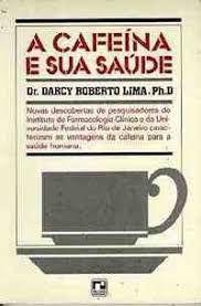 Livro a Cafeína e sua Saúde Autor Dr. Darcy Roberto Lima (1989) [usado]