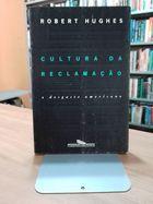 Livro Cultura da Reclamação: o Desgaste Americano Autor Robert Hughes (1993) [usado]