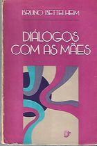 Livro Diálogo com as Mães Autor Bruno Bettelheim (1977) [usado]