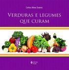 Livro Verduras e Legumes que Curam Autor Calos Alves Soares (2013) [novo]