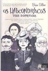 Livro os Hipocondríacos: Vidas Atormentadas Autor Brion Dillon (2011) [usado]