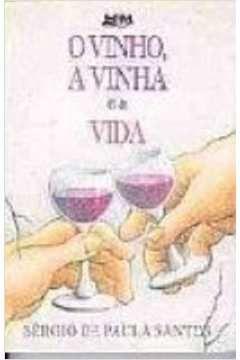 Livro o Vinho, a Vinha e a Vida Autor Sergio de Paula Santos. (1995) [usado]