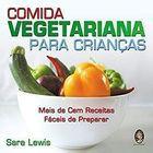 Livro Comida Vegetariana para Crianças Autor Sara Lewis (2006) [usado]